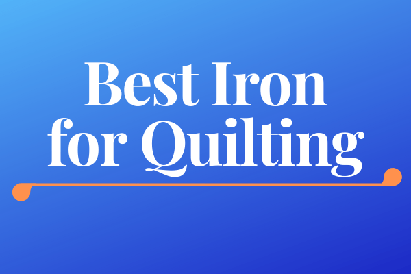 Best iron for quilting 2019 [buying guide & reviews