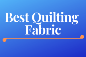 Best Quilting Fabric