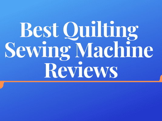 Best Quilting Sewing Machine Reviews