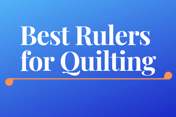 Best Rulers for Quilting