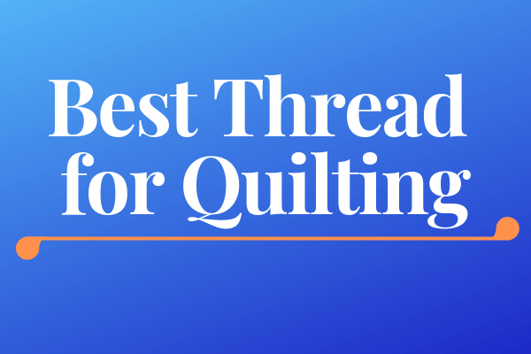 Best Thread for Quilting