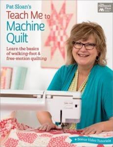 Pat Sloans Teach Me to Machine Quilt - Learn the Basics of Walking Foot and Free-Motion Quilting