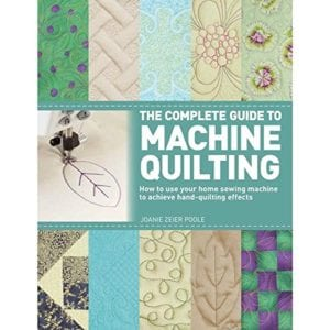 The Complete Guide to Machine Quilting - How to Use Your Home Sewing Machine to Achieve Hand-Quilting Effects