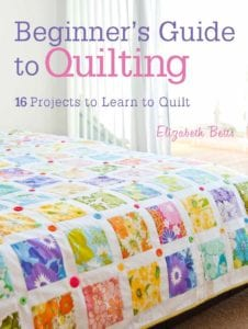 Beginner's Guide to Quilting: 16 Projects to Learn to Quilt Paperback – by Elizabeth Betts