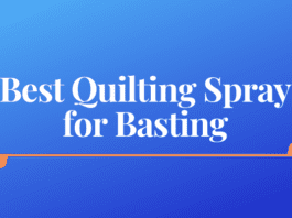 Best Quilting Spray for Basting