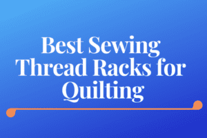 Best Sewing Thread Racks for Quilting