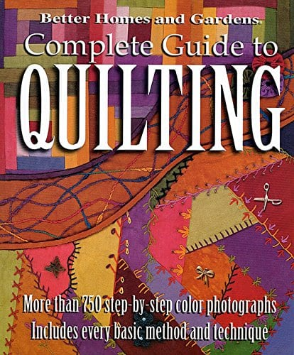 Better Homes and Gardens: Complete Guide to Quilting, More than 750 Step-by-Step Color Photographs Paperback – by Better Homes & Gardens