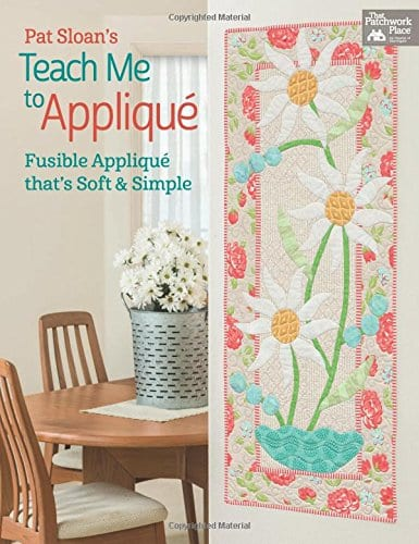 Pat Sloan's Teach Me to Applique: Fusible Applique That's Soft and Simple Paperback – by Pat Sloan