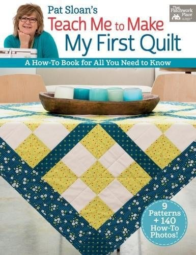 Pat Sloan's Teach Me to Make My First Quilt: A How-to Book for All You Need to Know Paperback – by Pat Sloan