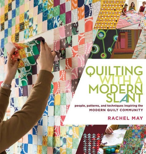 Quilting with a Modern Slant: People, Patterns, and Techniques Inspiring the Modern Quilt Community Paperback – by Rachel May