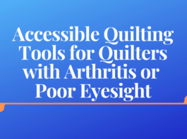 Accessible Quilting Tools for Quilters with Arthritis or Poor Eyesight