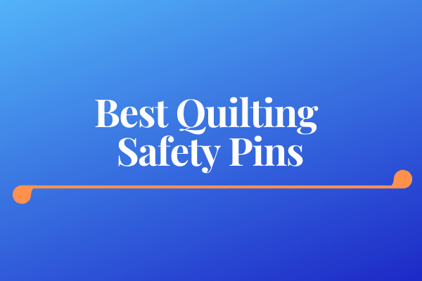 Best Quilting Safety Pins