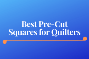 Best Pre-Cut Squares for Quilters