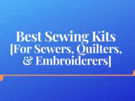 Best Sewing Kits [For Sewers, Quilters, & Embroiderers]