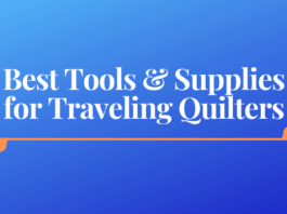 Best Tools and Supplies for Traveling Quilters
