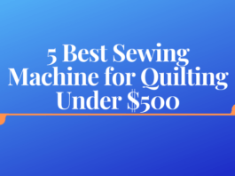 5 Best Sewing Machine for Quilting Under $500